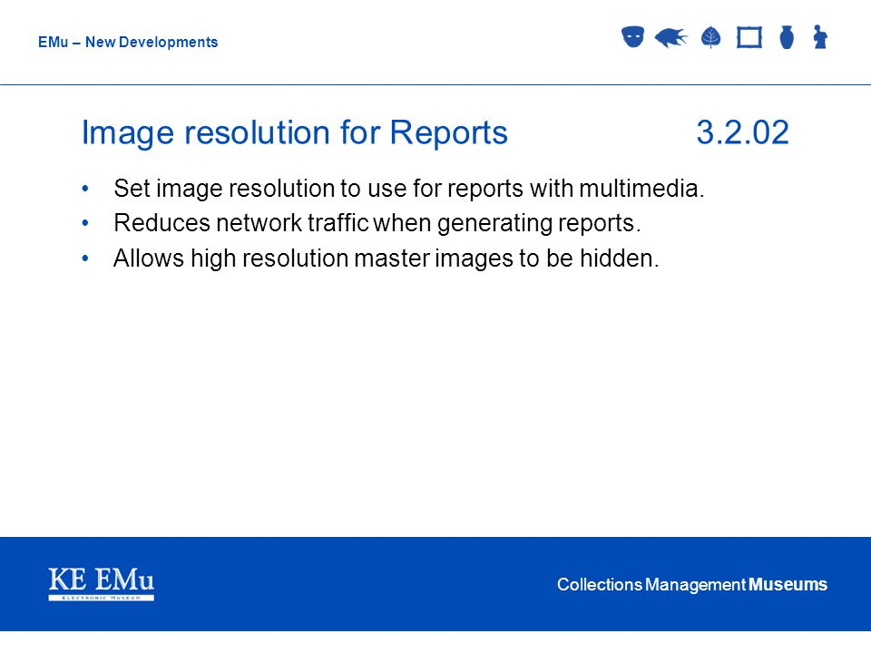 Collections Management Museums EMu – New Developments Image resolution for Reports3.2.02 Set image resolution to use for reports with multimedia.