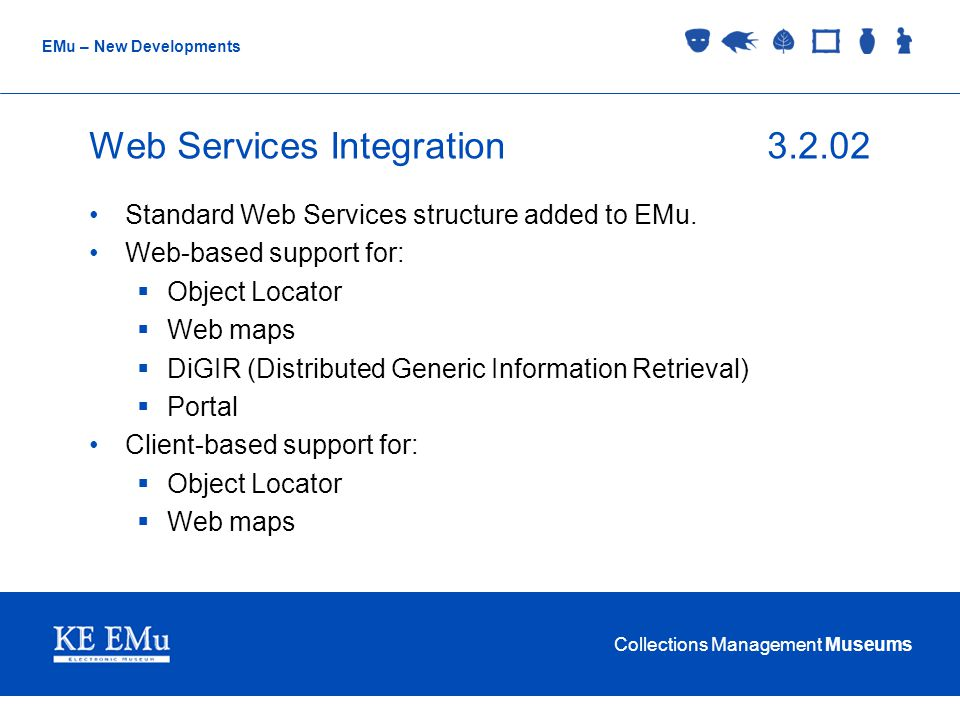 Collections Management Museums EMu – New Developments Web Services Integration3.2.02 Standard Web Services structure added to EMu. Web-based support f