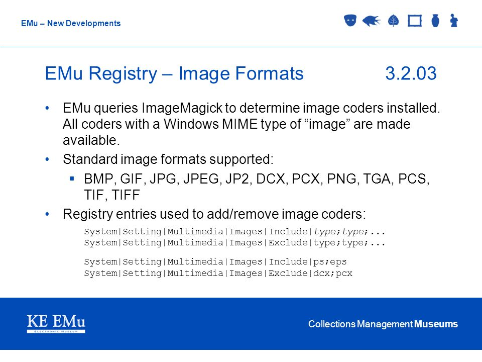 Collections Management Museums EMu – New Developments EMu Registry – Image Formats3.2.03 EMu queries ImageMagick to determine image coders installed.