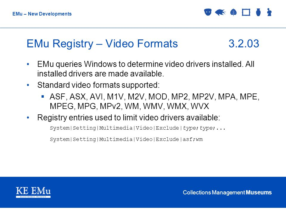 Collections Management Museums EMu – New Developments EMu Registry – Video Formats3.2.03 EMu queries Windows to determine video drivers installed.