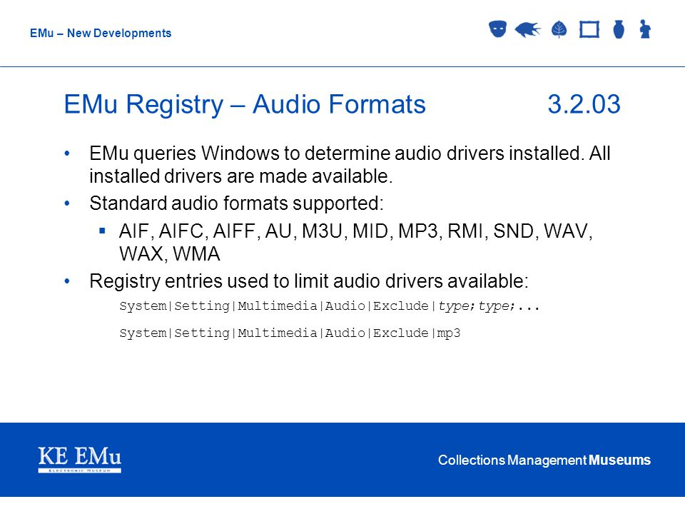 Collections Management Museums EMu – New Developments EMu Registry – Audio Formats3.2.03 EMu queries Windows to determine audio drivers installed. All