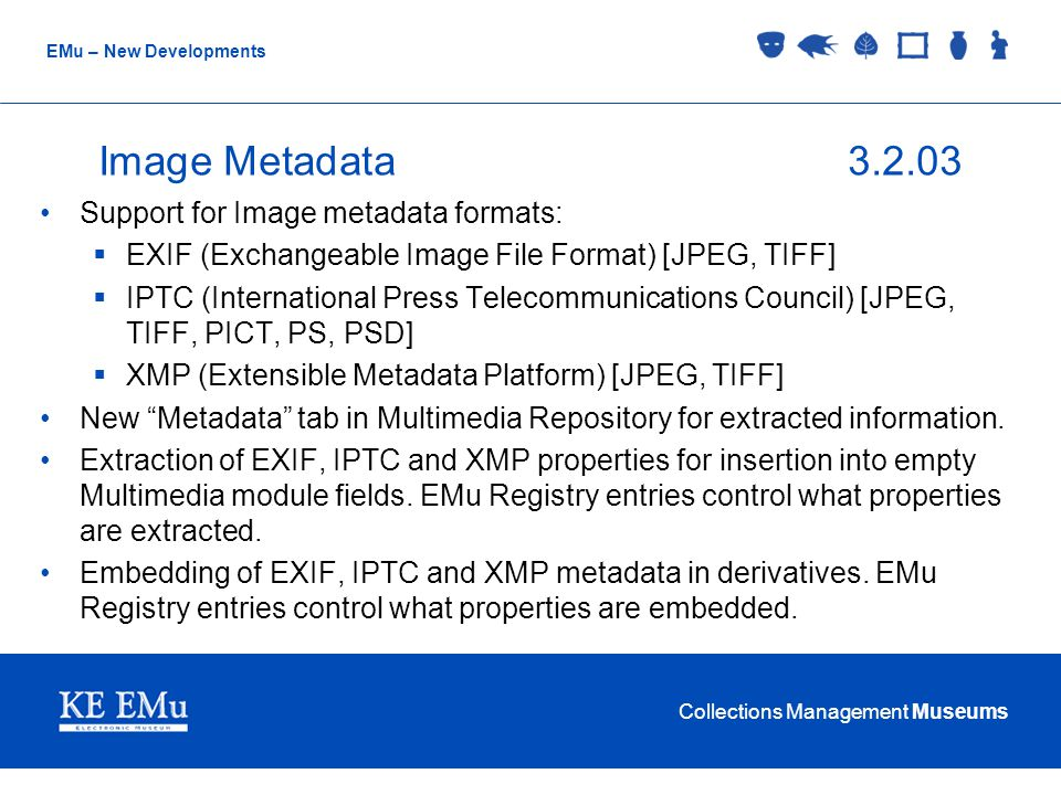 Collections Management Museums EMu – New Developments Image Metadata3.2.03 Support for Image metadata formats:  EXIF (Exchangeable Image File Format)