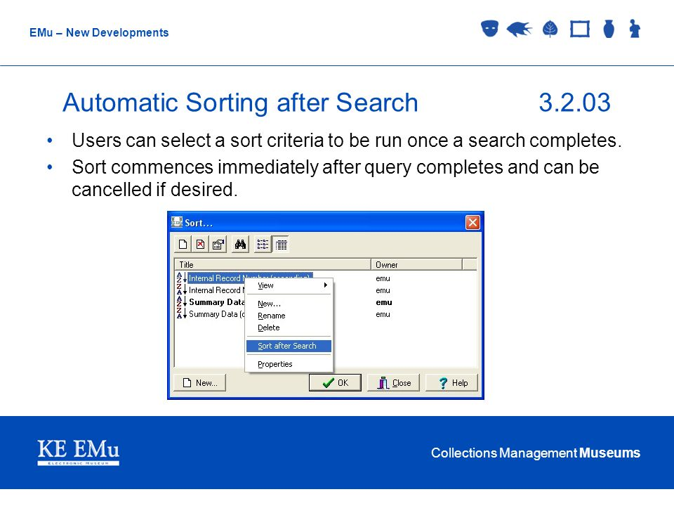 Collections Management Museums EMu – New Developments Automatic Sorting after Search3.2.03 Users can select a sort criteria to be run once a search completes.