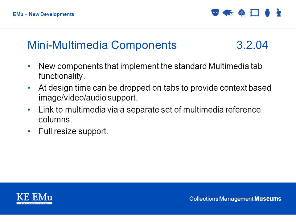 Collections Management Museums EMu – New Developments Mini-Multimedia Components3.2.04 New components that implement the standard Multimedia tab functionality.