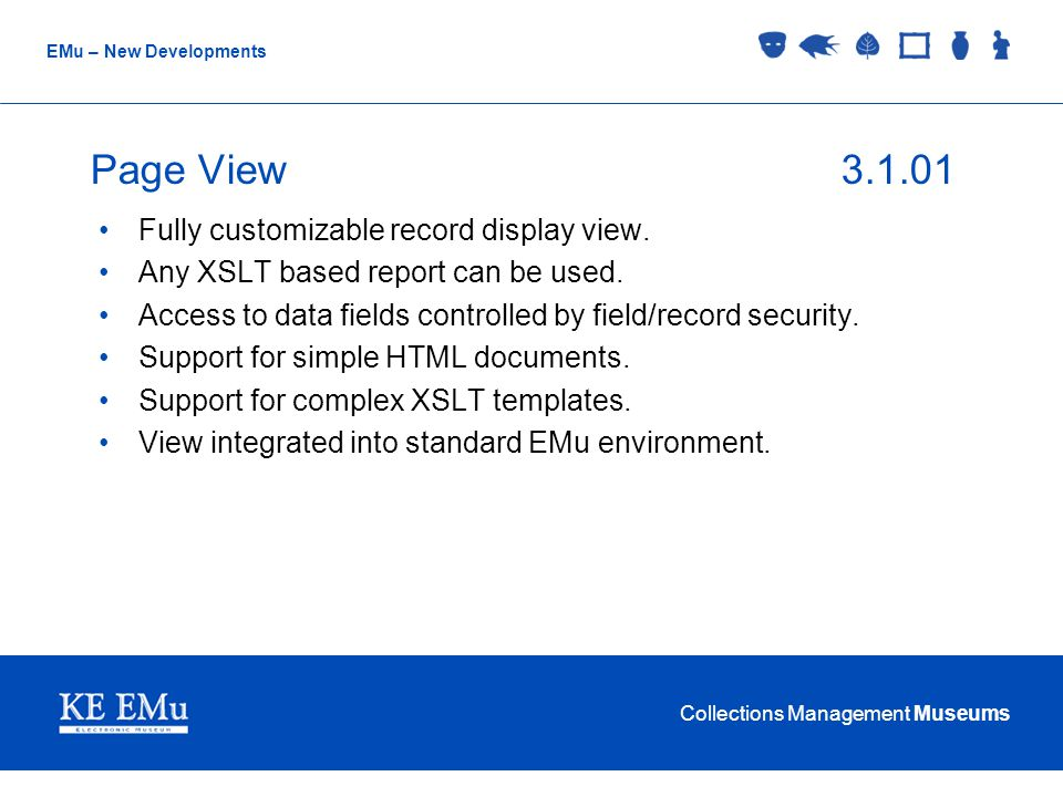 Collections Management Museums EMu – New Developments Page View3.1.01 Fully customizable record display view. Any XSLT based report can be used. Acces