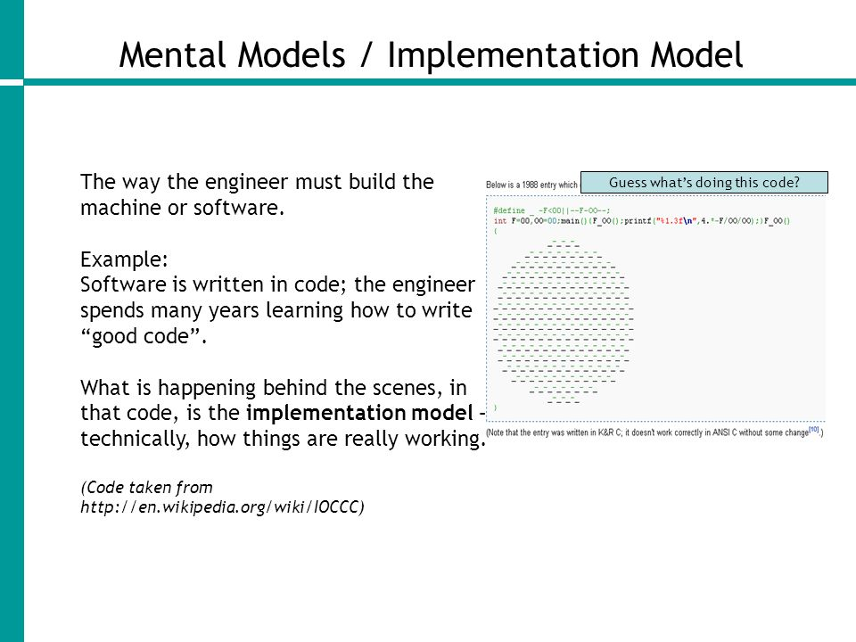 Mental Models / Mental Model The way the user thinks the machine or software works.