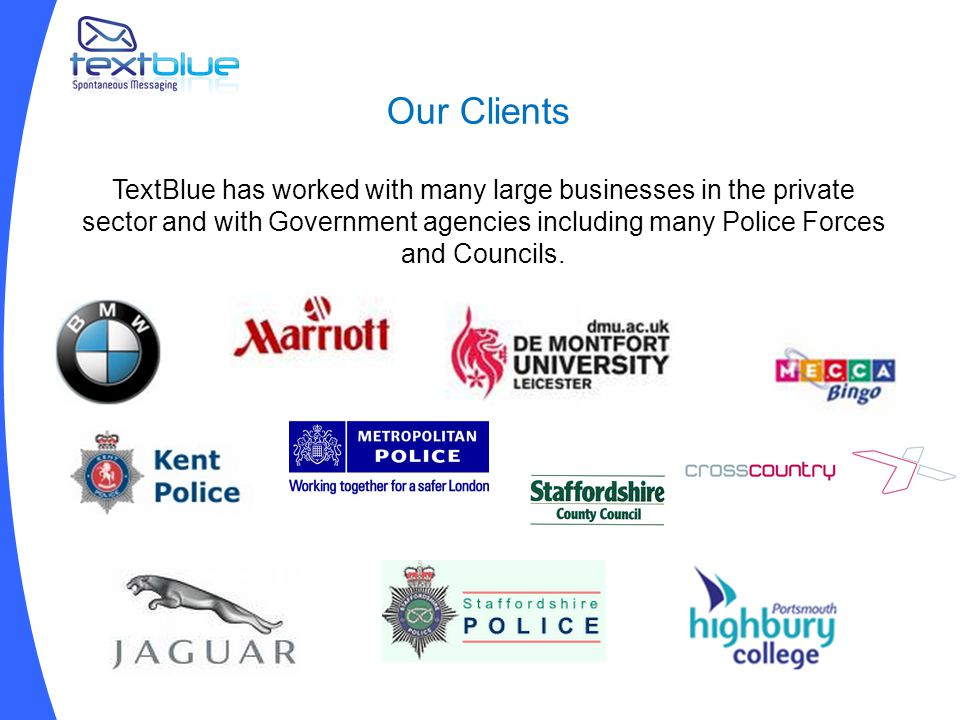 Our Clients TextBlue has worked with many large businesses in the private sector and with Government agencies including many Police Forces and Councils.