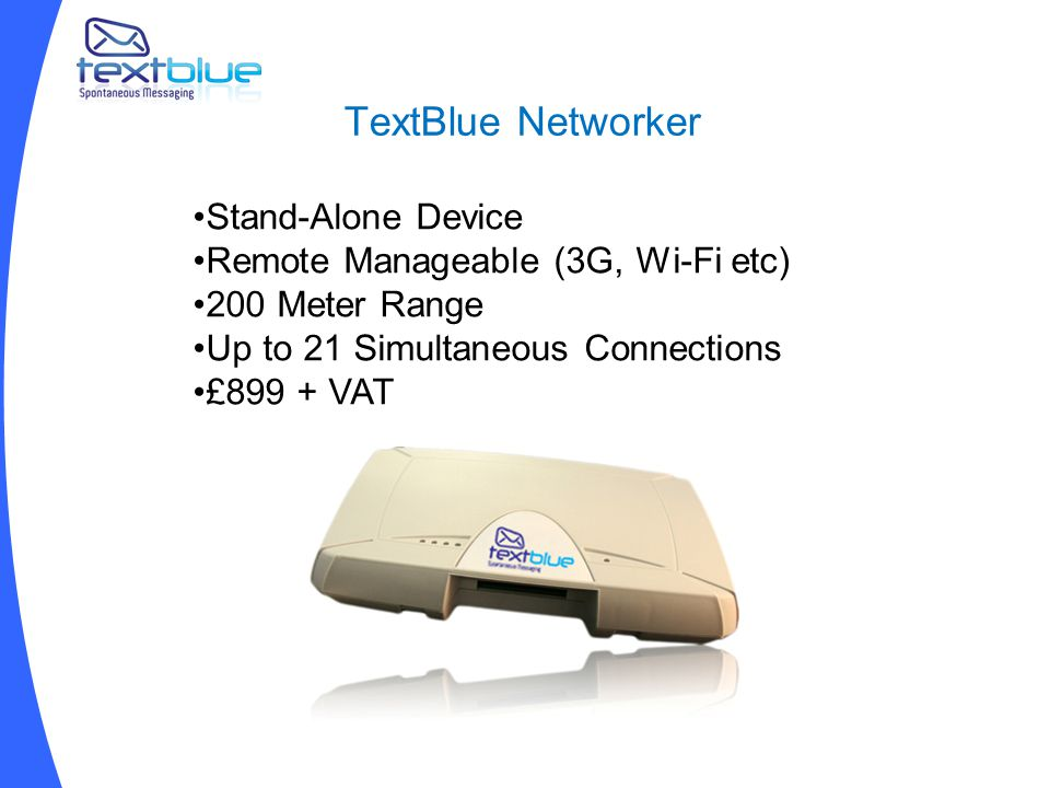 TextBlue Networker Stand-Alone Device Remote Manageable (3G, Wi-Fi etc) 200 Meter Range Up to 21 Simultaneous Connections £899 + VAT