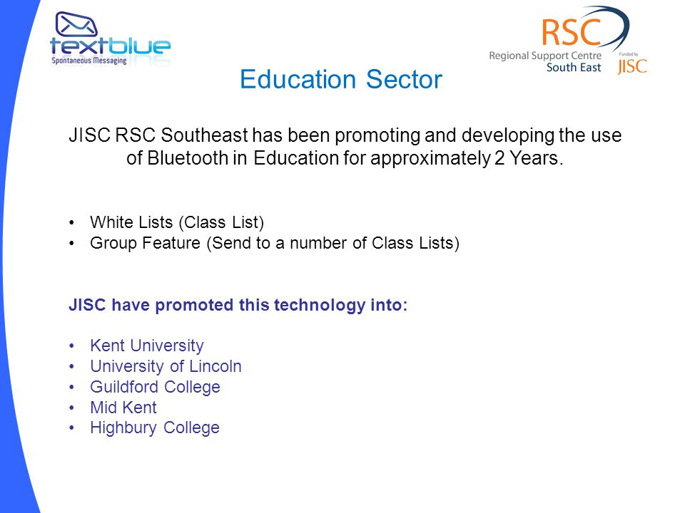 Education Sector JISC RSC Southeast has been promoting and developing the use of Bluetooth in Education for approximately 2 Years.