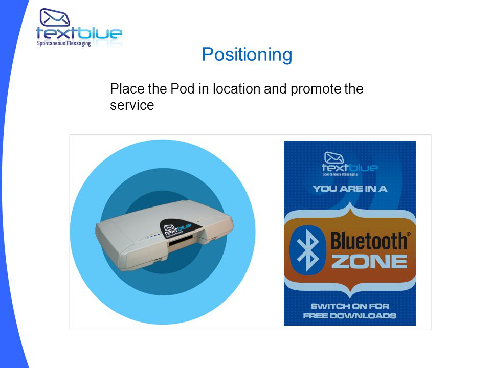 Positioning Place the Pod in location and promote the service
