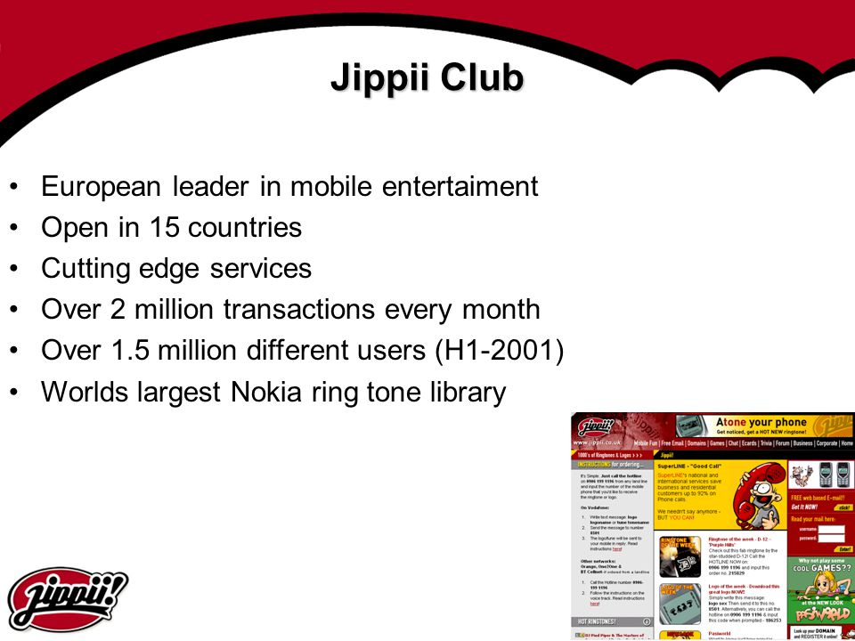6 Jippii Club European leader in mobile entertaiment Open in 15 countries Cutting edge services Over 2 million transactions every month Over 1.5 milli