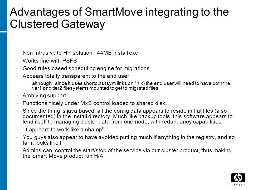 Advantages of SmartMove integrating to the Clustered Gateway Non intrusive to HP solution - 44MB install exe. Works fine with PSFS Good rules based sc