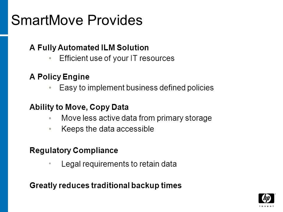 A Fully Automated ILM Solution Efficient use of your IT resources A Policy Engine Easy to implement business defined policies Ability to Move, Copy Da