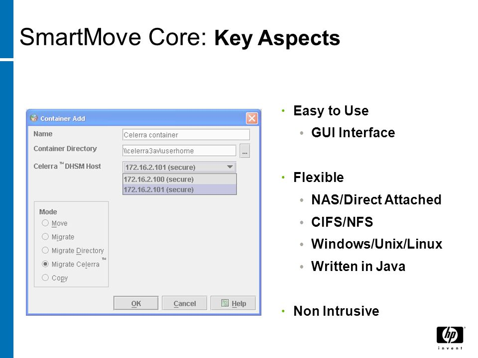 Easy to Use GUI Interface Flexible NAS/Direct Attached CIFS/NFS Windows/Unix/Linux Written in Java Non Intrusive SmartMove Core: Key Aspects