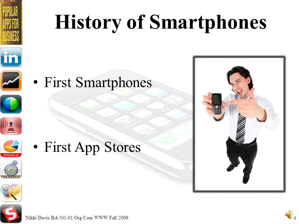 What is a Smartphone Mobile Phone PC Functionality -Internet - -Application software -MP3 player -Camera -USB connector Nikki Davis BA Org Com WWW Fall 20093