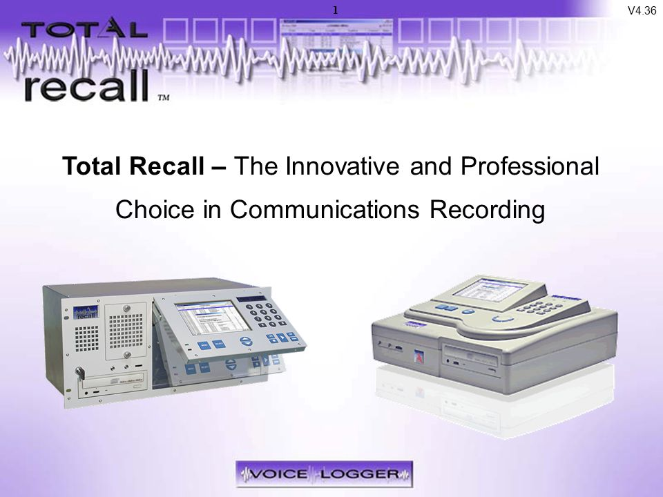 Introduction Total Recall – The Innovative and Professional Choice in Communications Recording V4.36 1