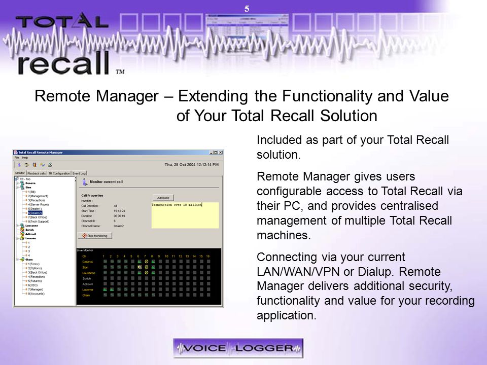 Remote Manager PC Client Software Remote Manager – Extending the Functionality and Value of Your Total Recall Solution Included as part of your Total Recall solution.
