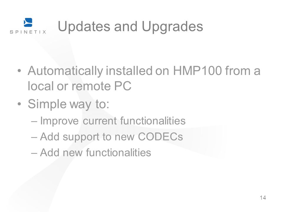 14 Updates and Upgrades Automatically installed on HMP100 from a local or remote PC Simple way to: –Improve current functionalities –Add support to new CODECs –Add new functionalities