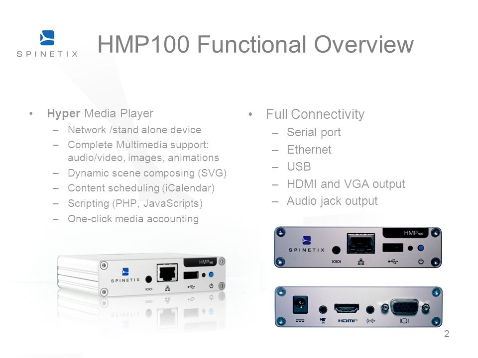 2 HMP100 Functional Overview Hyper Media Player –Network /stand alone device –Complete Multimedia support: audio/video, images, animations –Dynamic sc