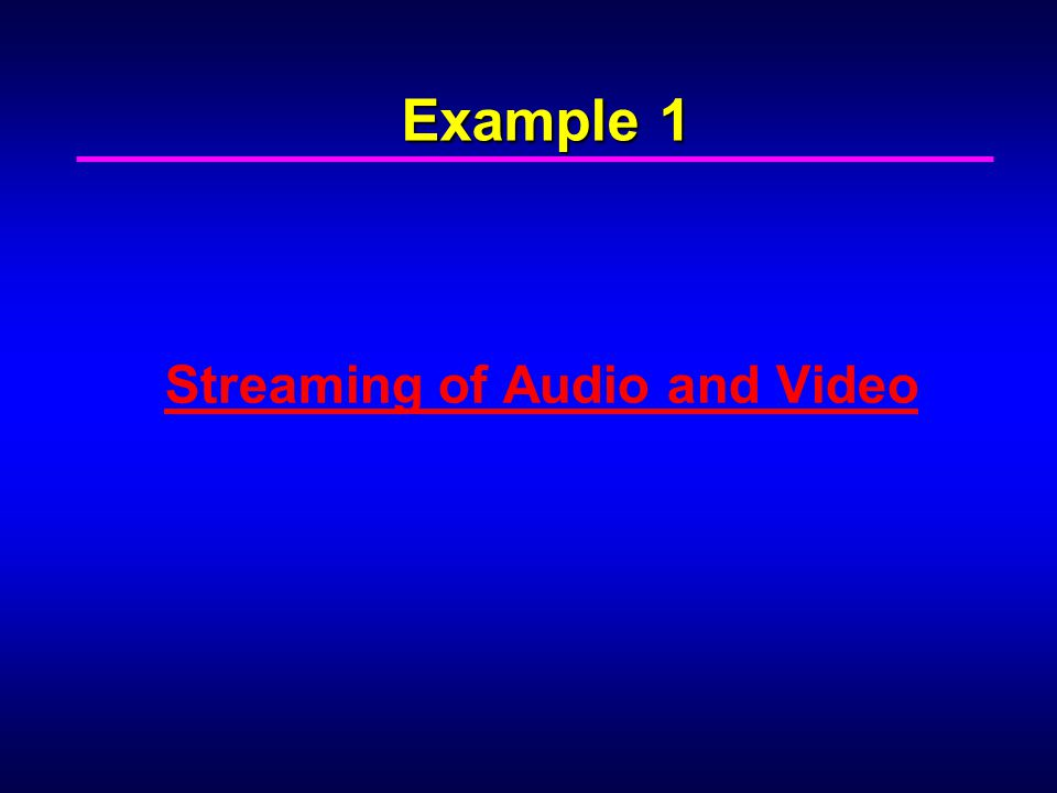 Example 1 Streaming of Audio and Video