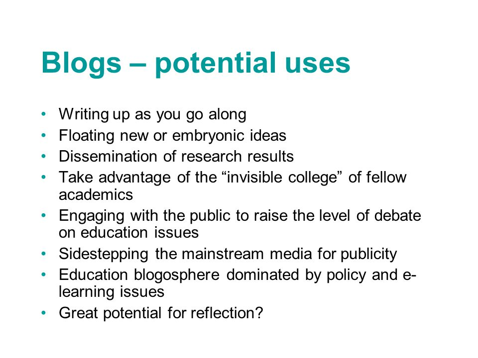 """Blogs – potential uses Writing up as you go along Floating new or embryonic ideas Dissemination of research results Take advantage of the """"invisible c"""