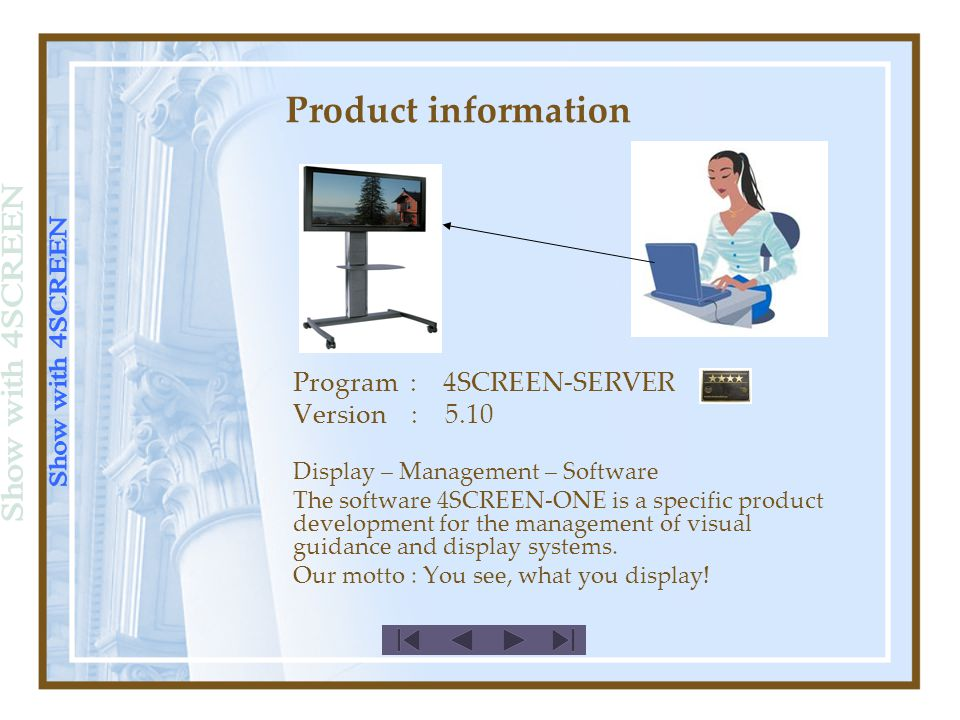 Product information Program : 4SCREEN-SERVER Version : 5.10 Display – Management – Software The software 4SCREEN-ONE is a specific product development