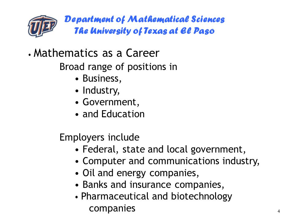 Department of Mathematical Sciences The University of Texas at El Paso 4 Broad range of positions in Business, Industry, Government, and Education Emp