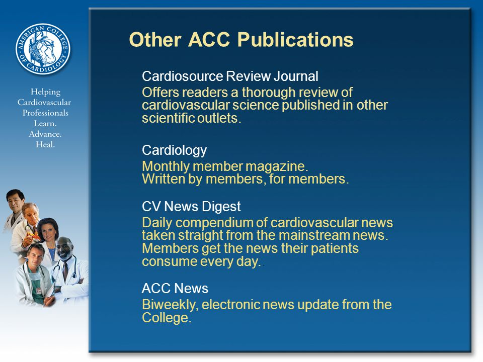 Other ACC Publications Cardiosource Review Journal Offers readers a thorough review of cardiovascular science published in other scientific outlets.