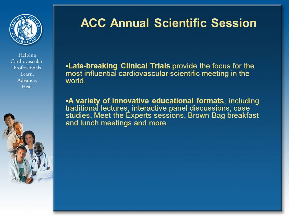 ACC Annual Scientific Session  Late-breaking Clinical Trials provide the focus for the most influential cardiovascular scientific meeting in the world.