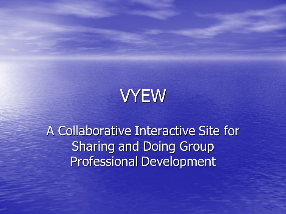 VYEW A Collaborative Interactive Site for Sharing and Doing Group Professional Development