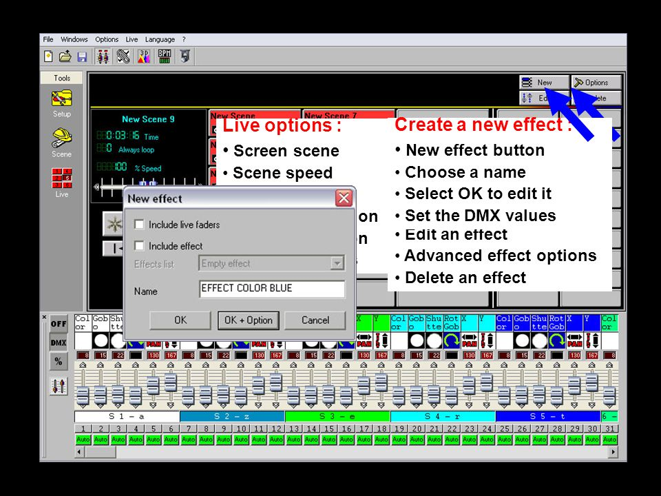 Live options : Screen scene Scene speed Freeze option Fade scene option Play cycle option Next & previous Effect options : Create a new effect Edit an effect Advanced effect options Delete an effect Create a new effect : New effect button Choose a name Select OK to edit it Set the DMX values
