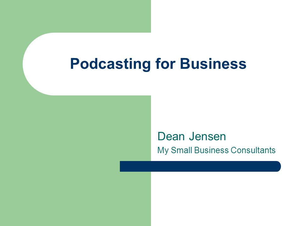 Podcasting for Business Dean Jensen My Small Business Consultants