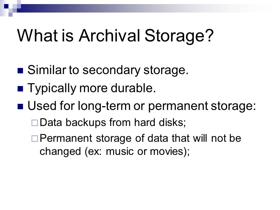 What is Archival Storage. Similar to secondary storage.