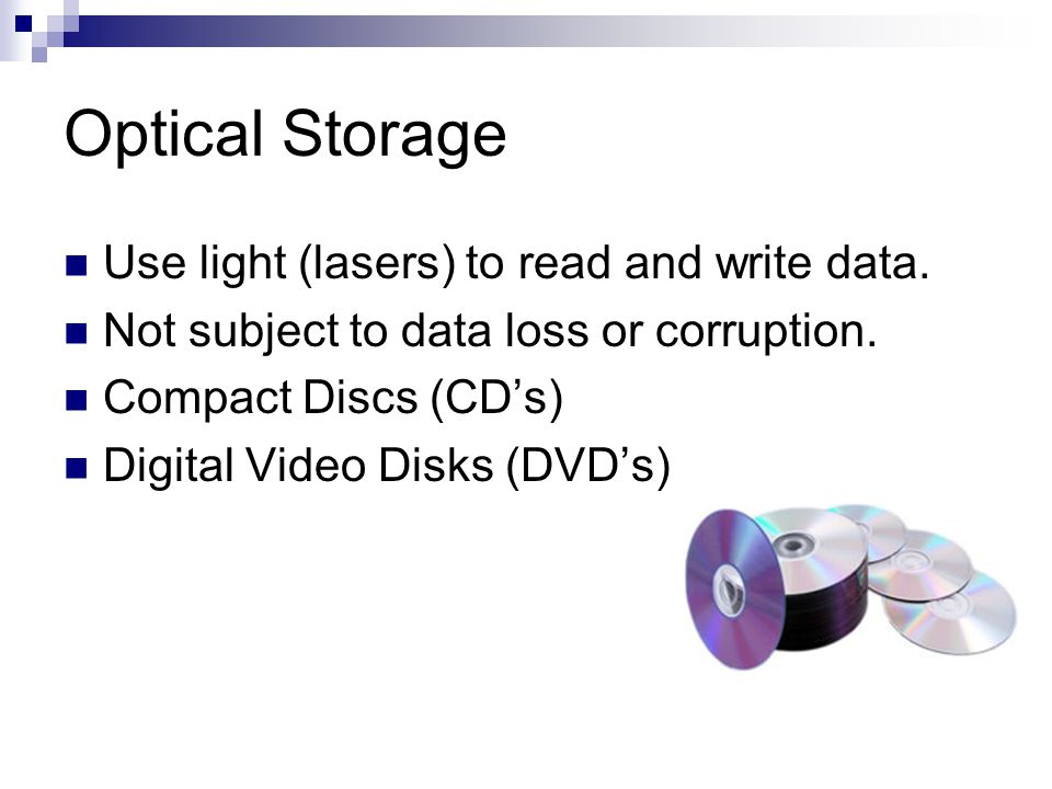 Optical Storage Use light (lasers) to read and write data.