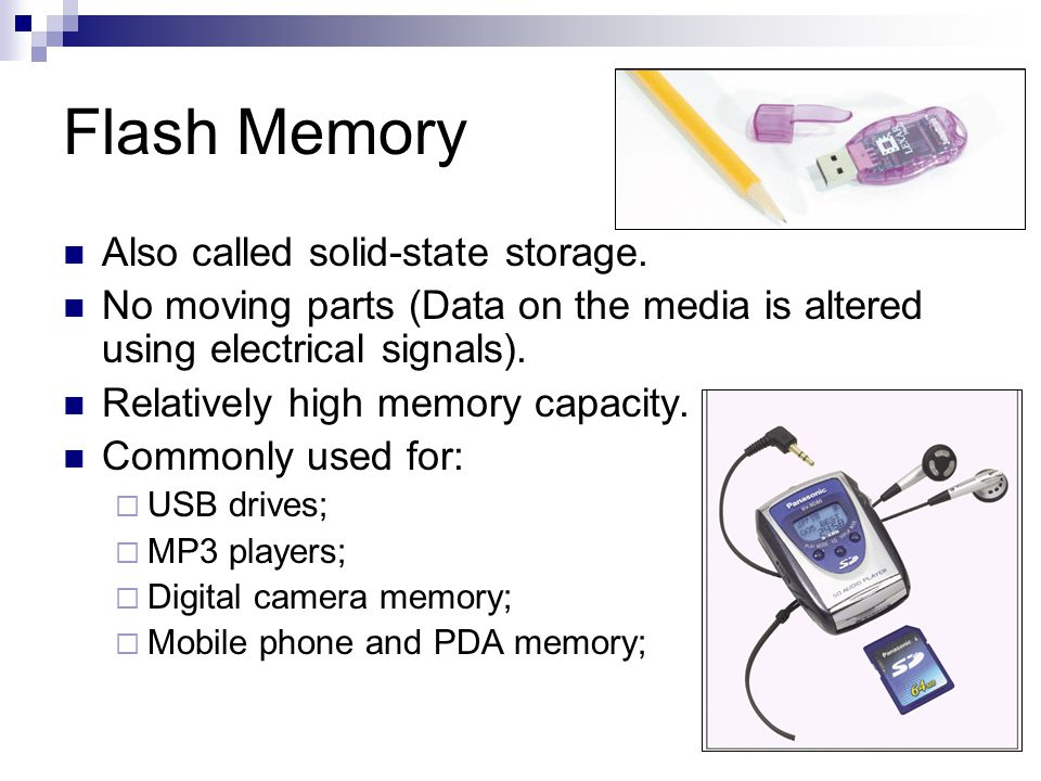 Flash Memory Also called solid-state storage.