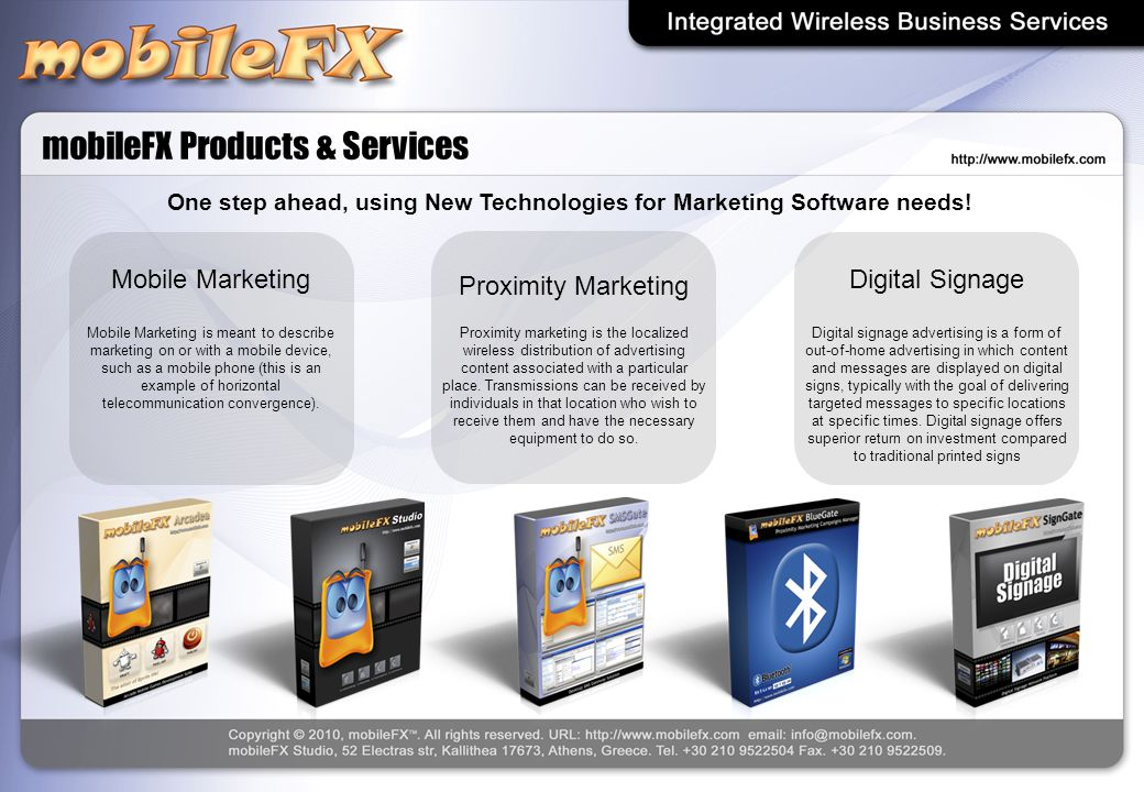 mobileFX Products & Services Proximity Marketing Proximity marketing is the localized wireless distribution of advertising content associated with a p