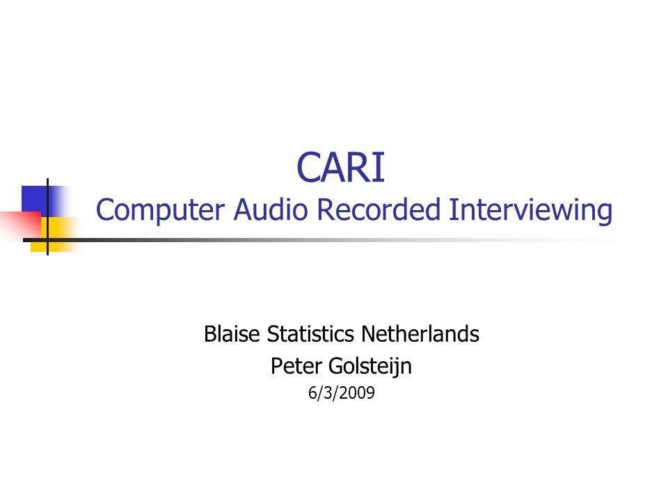 CARI Computer Audio Recorded Interviewing Blaise Statistics Netherlands Peter Golsteijn 6/3/2009