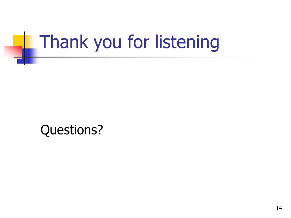14 Thank you for listening Questions?