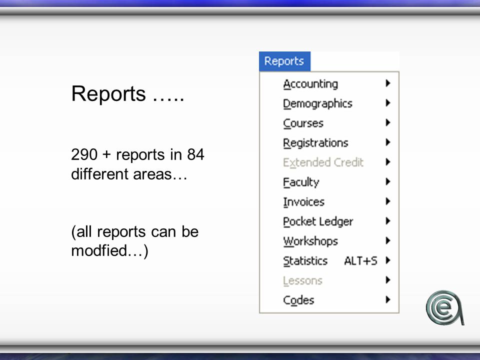 Reports ….. 290 + reports in 84 different areas… (all reports can be modfied…)