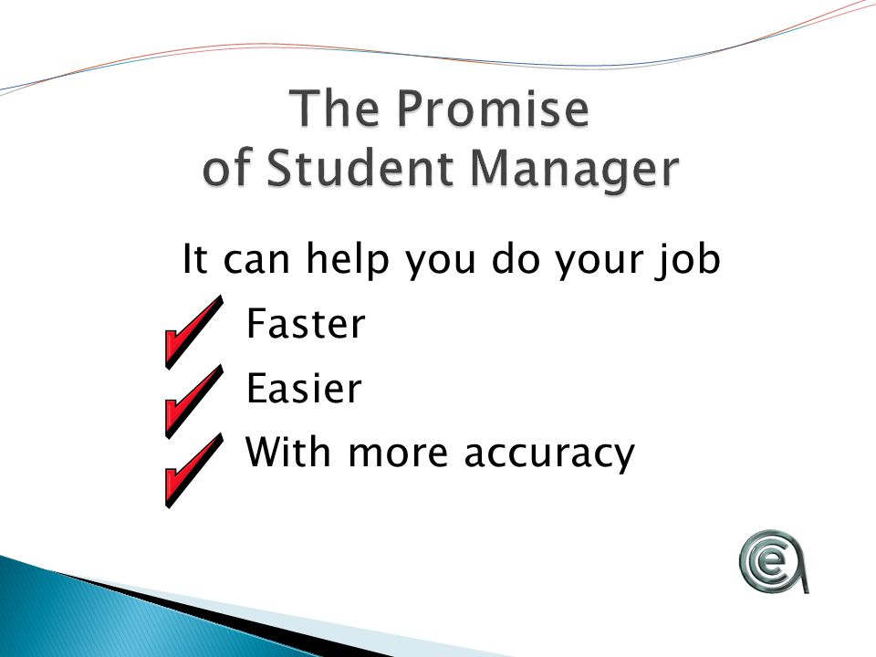 It can help you do your job Faster Easier With more accuracy