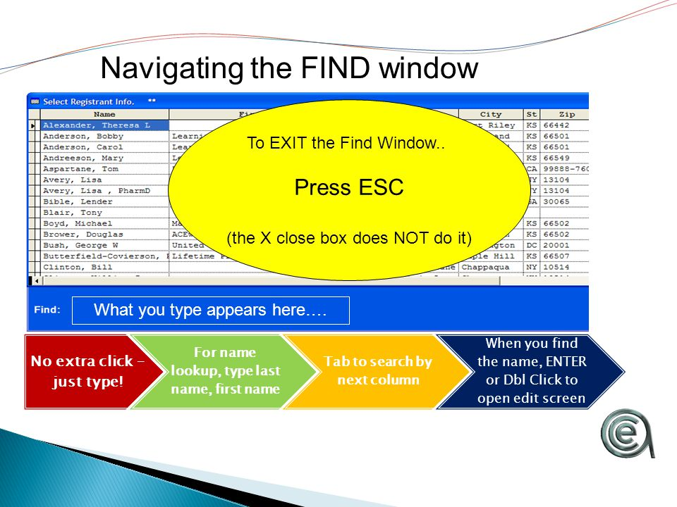 Navigating the FIND window No extra click – just type.