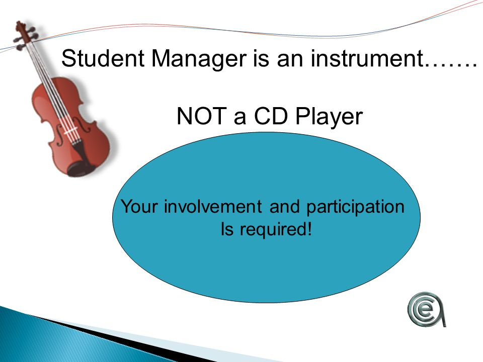 Student Manager is an instrument……. NOT a CD Player (or MP3 Player..