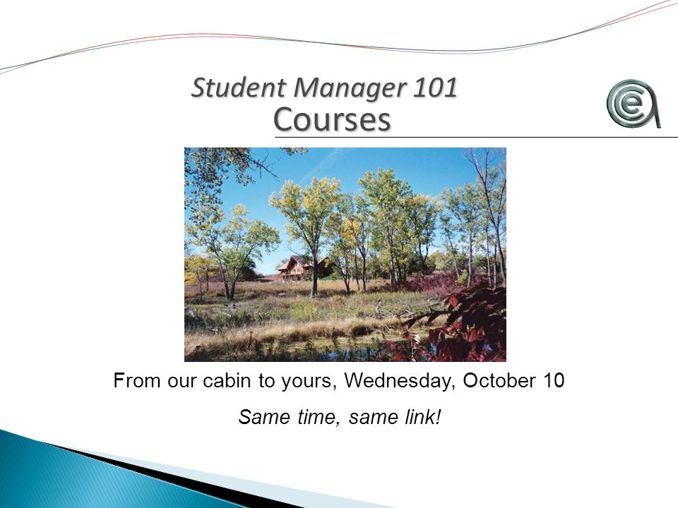 Student Manager 101 Courses Courses From our cabin to yours, Wednesday, October 10 Same time, same link!