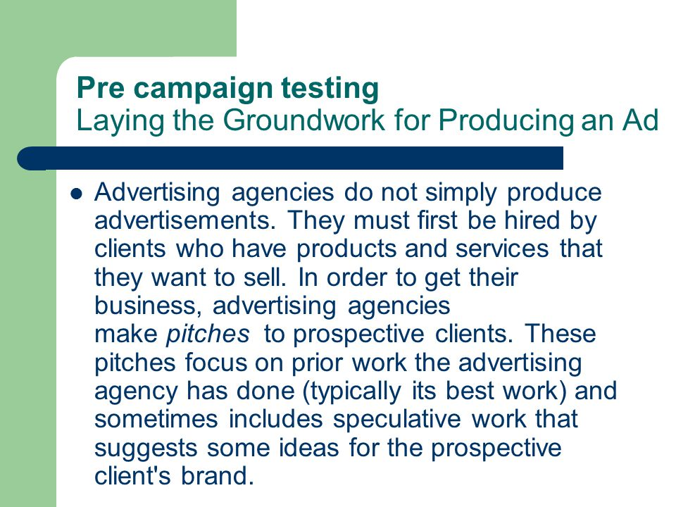 Pre campaign testing Laying the Groundwork for Producing an Ad Advertising agencies do not simply produce advertisements.