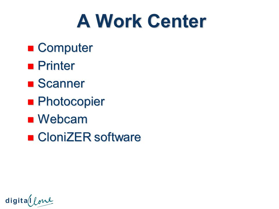 A Work Center Computer Computer Printer Printer Scanner Scanner Photocopier Photocopier Webcam Webcam CloniZER software CloniZER software