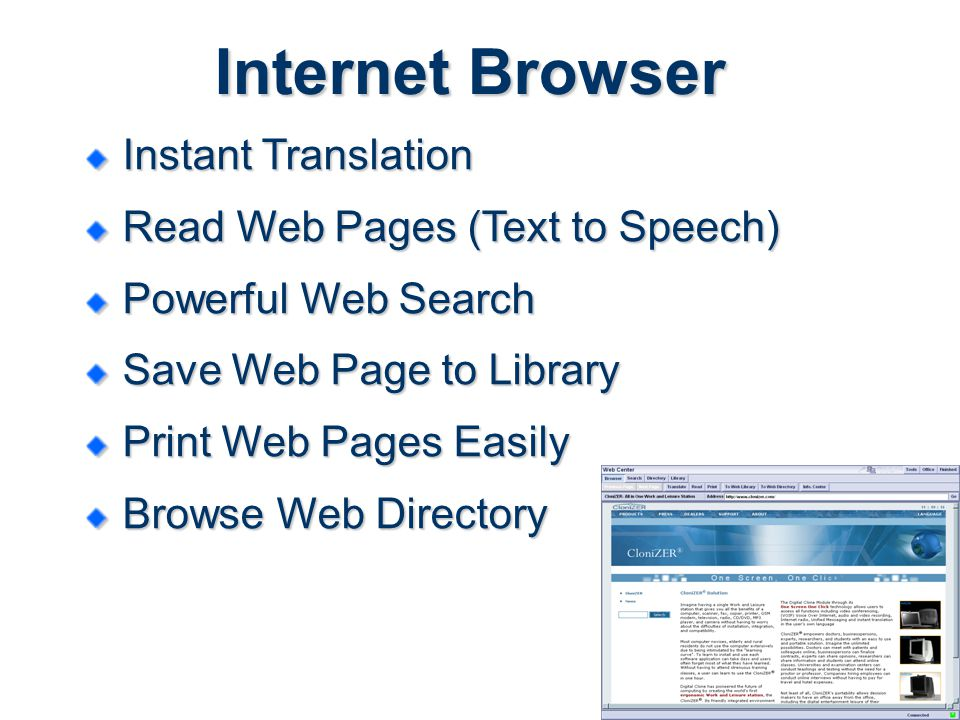 Internet Browser Instant Translation Read Web Pages (Text to Speech) Powerful Web Search Save Web Page to Library Print Web Pages Easily Browse Web Directory