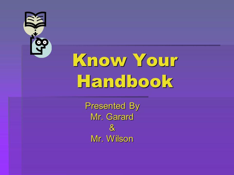 Know Your Handbook Presented By Mr. Garard & Mr. Wilson