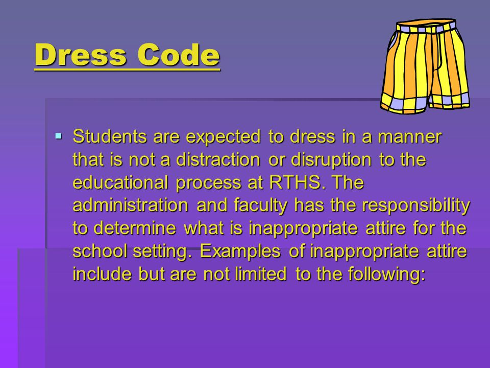 Dress Code  Students are expected to dress in a manner that is not a distraction or disruption to the educational process at RTHS.