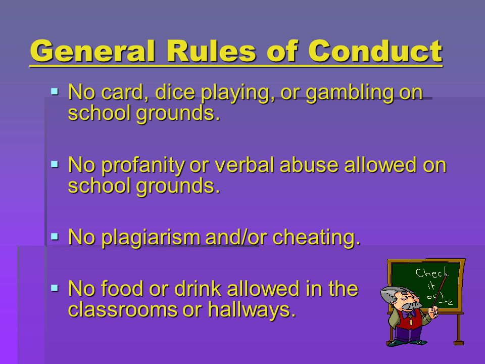 General Rules of Conduct  No card, dice playing, or gambling on school grounds.