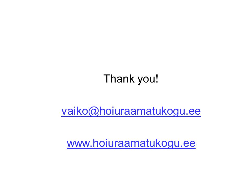Thank you! vaiko@hoiuraamatukogu.ee www.hoiuraamatukogu.ee